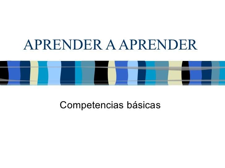 APRENDER A APRENDER   Competencias básicas