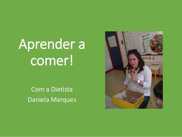 Aprender a comer! Com a Dietista Daniela Marques