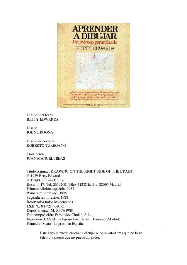 Dibujos del textoBETTY EDWARDSDiseñoJOHN BROGNADiseño de portadaROBERTO TUREGANOTraducciónJUAN MANUEL IBEASTítulo original...