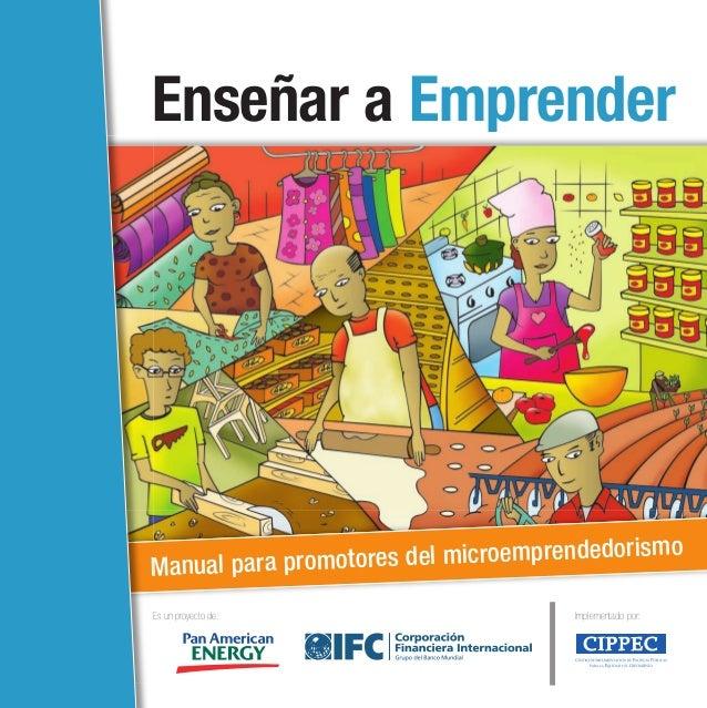 Manual para promotores del microemprendedorismo Manual para promotores del microemprendedorismo Enseñar a Emprender Es un ...