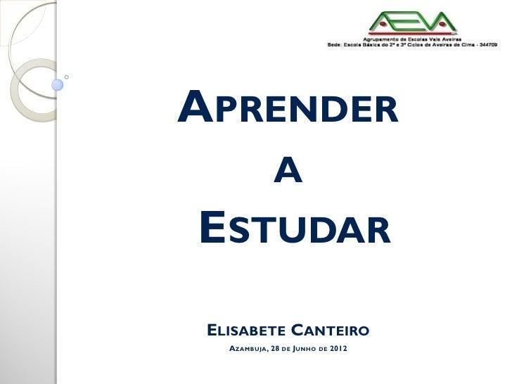 APRENDER             AESTUDAR ELISABETE CANTEIRO   AZAMBUJA, 28 DE JUNHO DE 2012