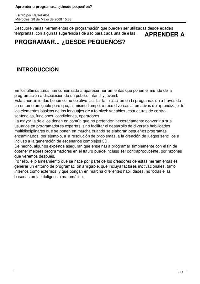 Aprender a programar... ¿desde pequeños? Escrito por Rafael Alba Miércoles, 28 de Mayo de 2008 15:38 Descubre varias herra...