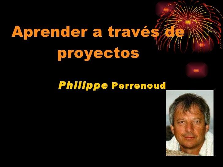 Philippe   Perrenoud Aprender a través de proyectos