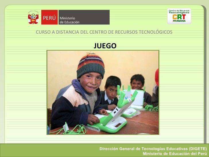 <ul><li>CURSO A DISTANCIA DEL CENTRO DE RECURSOS TECNOLÓGICOS </li></ul>JUEGO Dirección General de Tecnologías Educativas ...