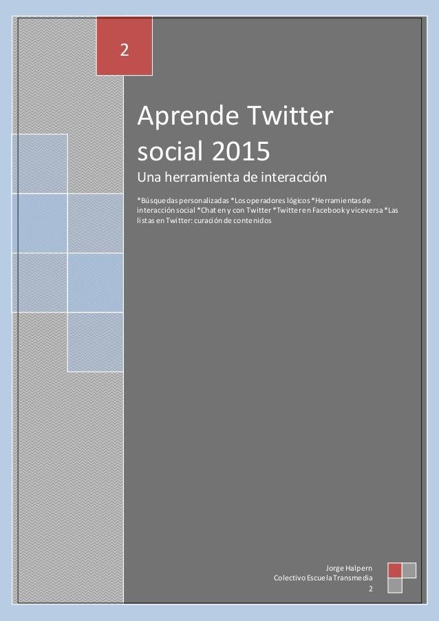 Aprende Twitter social 2015 Una herramienta de interacción *Búsquedaspersonalizadas *Losoperadoreslógicos *Herramientasde ...