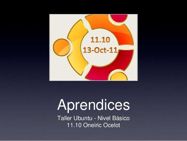 AprendicesTaller Ubuntu - Nivel Básico    11.10 Oneiric Ocelot