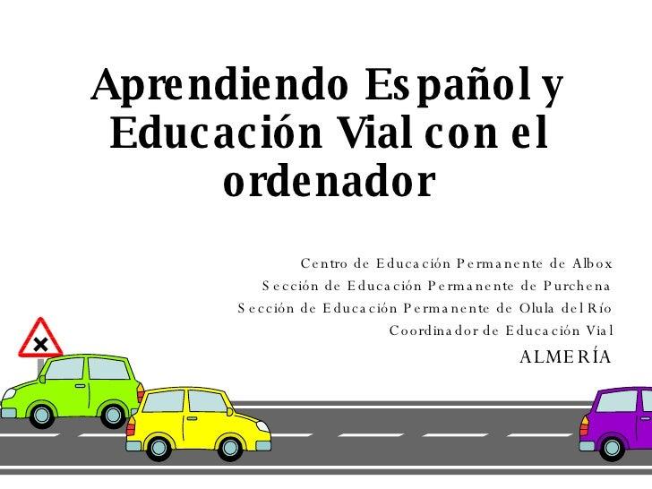 Aprendiendo Español y Educación Vial con el ordenador Centro de Educación Permanente de Albox Sección de Educación Permane...