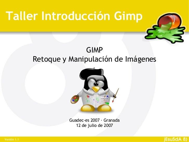 Taller Introducción Gimp                             GIMP              Retoque y Manipulación de Imágenes                 ...