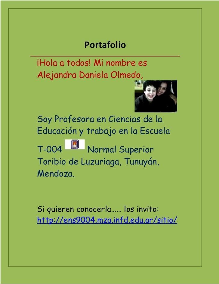 Portafolio¡Hola a todos! Mi nombre esAlejandra Daniela Olmedo,Soy Profesora en Ciencias de laEducación y trabajo en la Esc...