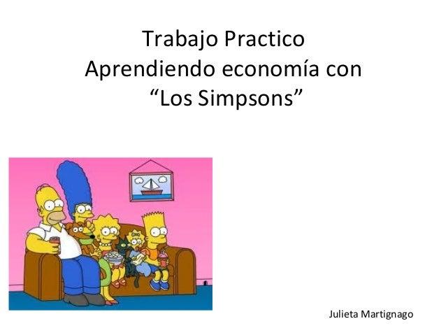 """Trabajo Practico Aprendiendo economía con """"Los Simpsons"""" Julieta Martignago"""