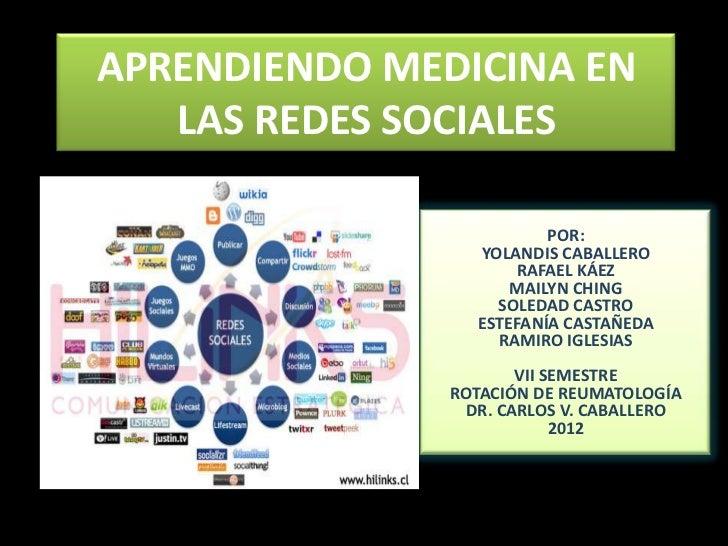 APRENDIENDO MEDICINA EN   LAS REDES SOCIALES                         POR:                 YOLANDIS CABALLERO              ...