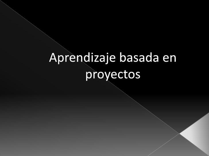 Aprendizaje basada en proyectos<br />