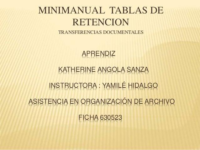 APRENDIZ KATHERINE ANGOLA SANZA INSTRUCTORA : YAMILÉ HIDALGO ASISTENCIA EN ORGANIZACIÓN DE ARCHIVO FICHA 630523 MINIMANUAL...