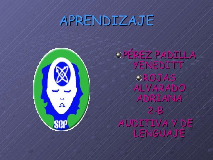 APRENDIZAJE <ul><li>PÉREZ PADILLA YENEDITT  </li></ul><ul><li>ROJAS ALVARADO ADRIANA </li></ul><ul><li>2-B </li></ul><ul><...