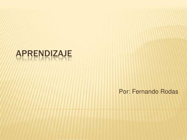 Aprendizaje<br />Por: Fernando Rodas<br />