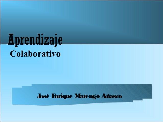 AprendizajeColaborativo      José Enrique Marengo Añasco
