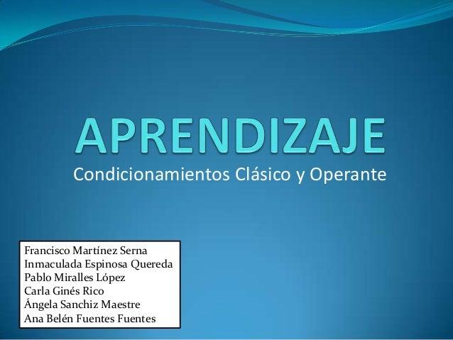 Condicionamientos Clásico y Operante  Francisco Martínez Serna Inmaculada Espinosa Quereda Pablo Miralles López Carla Giné...