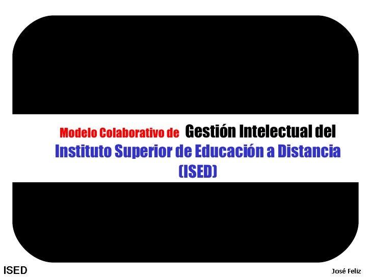 Modelo Colaborativo de   Gestión Intelectual del  Instituto Superior de Educación a Distancia (ISED)