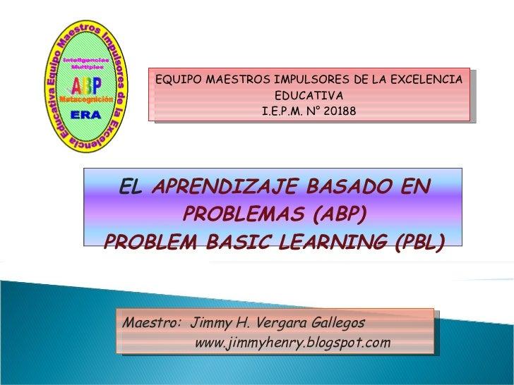 EQUIPO MAESTROS IMPULSORES DE LA EXCELENCIA EDUCATIVA I.E.P.M. N° 20188 Maestro:  Jimmy H. Vergara Gallegos   www.jimmyhen...
