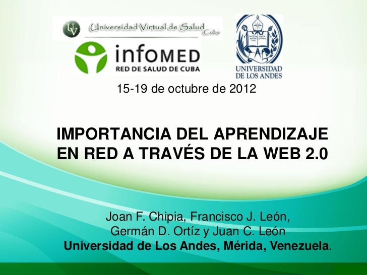 15-19 de octubre de 2012IMPORTANCIA DEL APRENDIZAJEEN RED A TRAVÉS DE LA WEB 2.0       Joan F. Chipia, Francisco J. León, ...
