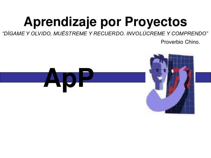 """Aprendizaje por Proyectos""""DÍGAME Y OLVIDO, MUÉSTREME Y RECUERDO. INVOLÚCREME Y COMPRENDO""""                                 ..."""