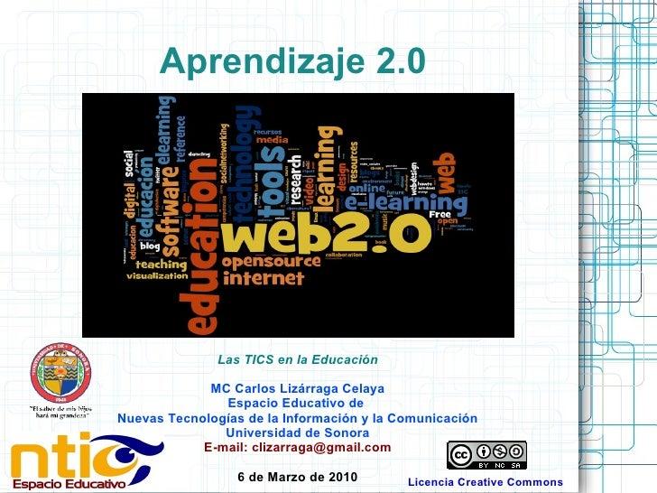 Aprendizaje 2.0 Las TICS en la Educación MC Carlos Lizárraga Celaya Espacio Educativo de  Nuevas Tecnologías de la Informa...