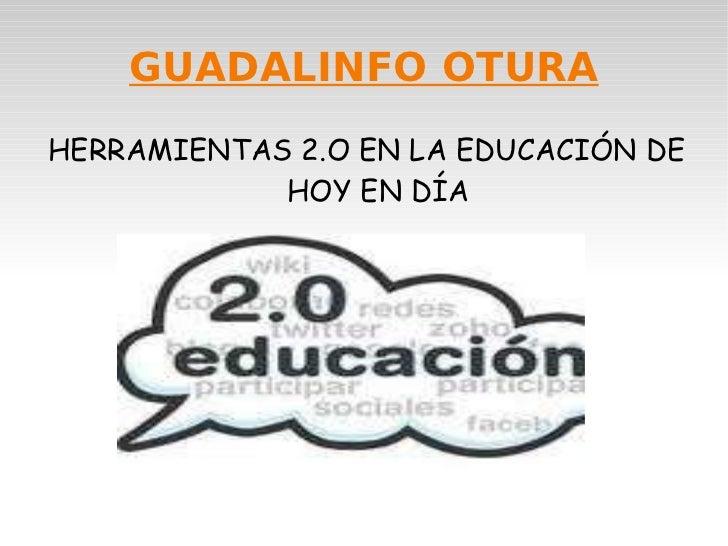 GUADALINFO OTURA HERRAMIENTAS 2.O EN LA EDUCACIÓN DE HOY EN DÍA