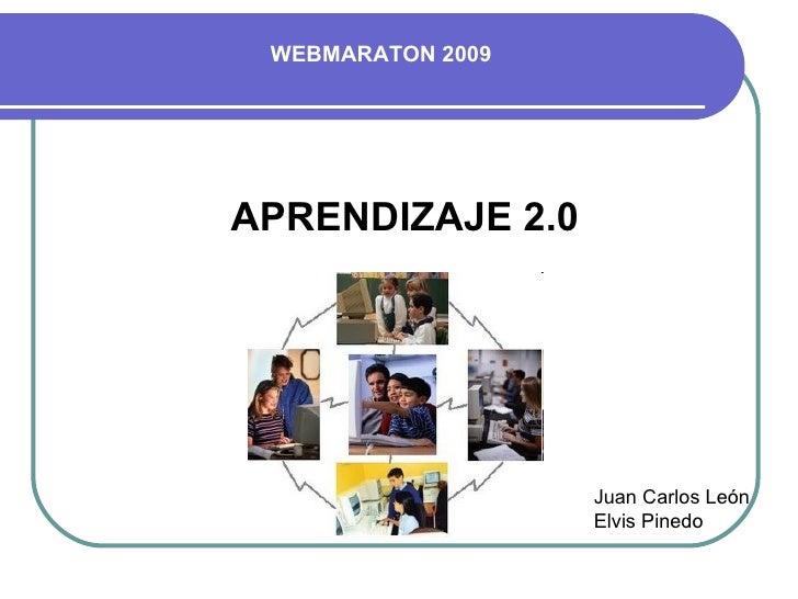 APRENDIZAJE 2.0 WEBMARATON 2009 Juan Carlos León Elvis Pinedo