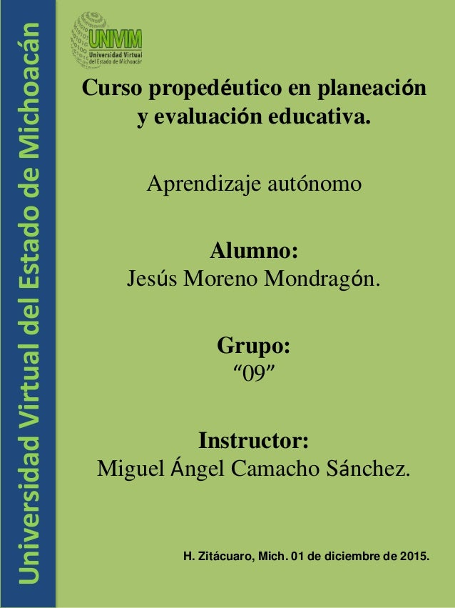 UniversidadVirtualdelEstadodeMichoacán Curso propedéutico en planeación y evaluación educativa. Aprendizaje autónomo Alumn...