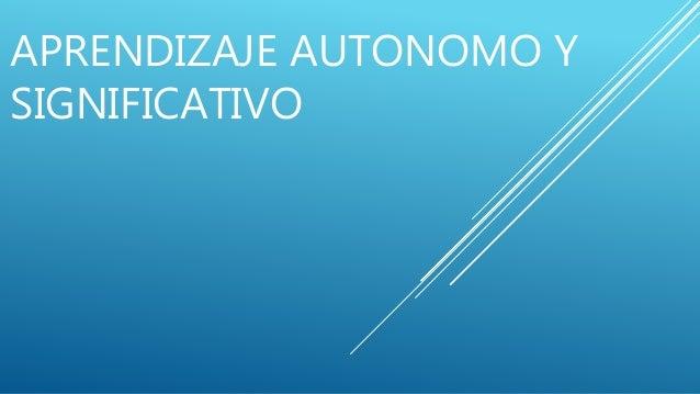 APRENDIZAJE AUTONOMO Y SIGNIFICATIVO