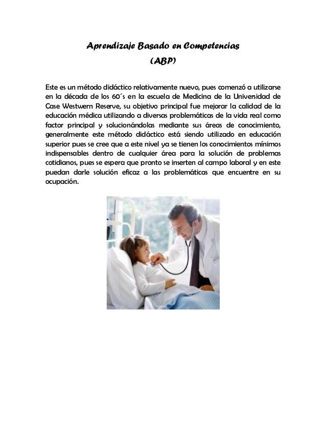 Aprendizaje Basado en Competencias (ABP) Este es un método didáctico relativamente nuevo, pues comenzó a utilizarse en la ...