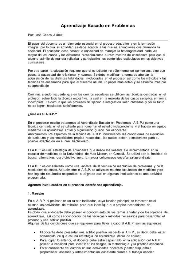 Aprendizaje Basado en Problemas Por: José Casas Juárez El papel del docente es un elemento esencial en el proceso educativ...