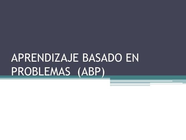 APRENDIZAJE BASADO ENPROBLEMAS (ABP)