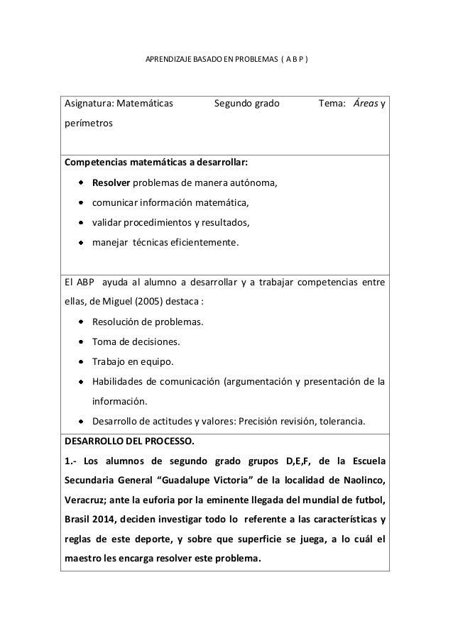 APRENDIZAJE BASADO EN PROBLEMAS ( A B P ) Asignatura: Matemáticas Segundo grado Tema: Áreas y perímetros Competencias mate...