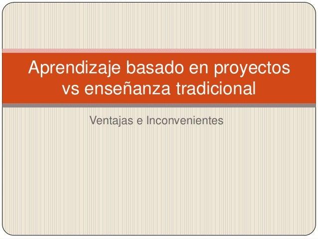 Ventajas e Inconvenientes Aprendizaje basado en proyectos vs enseñanza tradicional