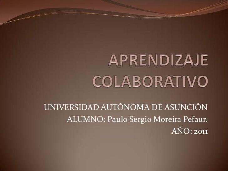 UNIVERSIDAD AUTÓNOMA DE ASUNCIÓN     ALUMNO: Paulo Sergio Moreira Pefaur.                              AÑO: 2011