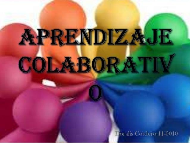 AprendizajeColaborativ     o      Doralis Cordero 11-0010