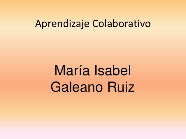 Aprendizaje ColaborativoMaría IsabelGaleano Ruiz