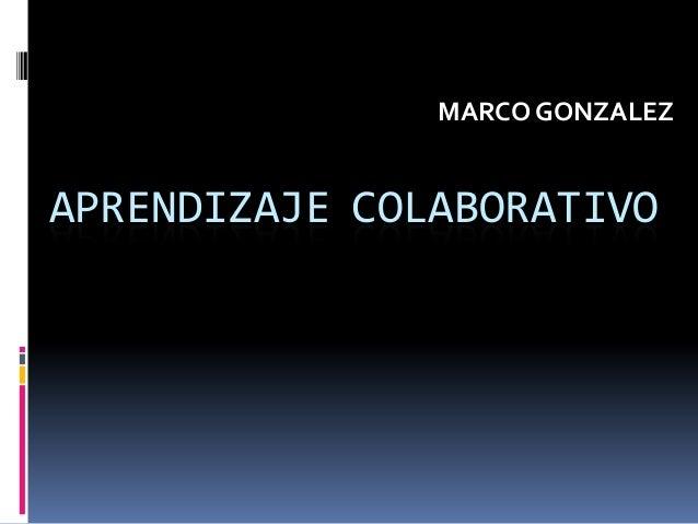 APRENDIZAJE COLABORATIVO MARCO GONZALEZ