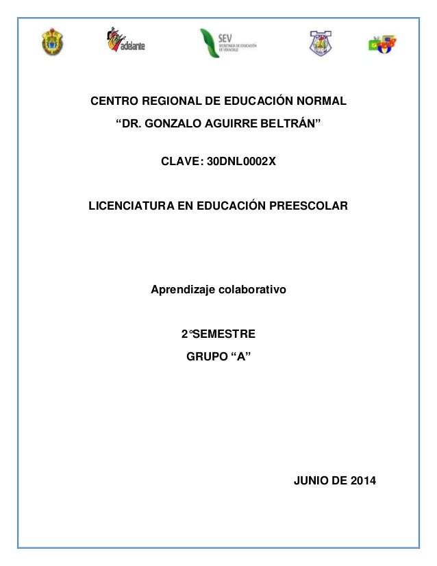 """CENTRO REGIONAL DE EDUCACIÓN NORMAL """"DR. GONZALO AGUIRRE BELTRÁN"""" CLAVE: 30DNL0002X LICENCIATURA EN EDUCACIÓN PREESCOLAR A..."""