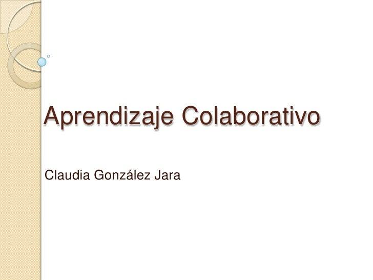 Aprendizaje ColaborativoClaudia González Jara