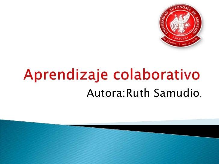 Aprendizaje colaborativo<br />Autora:Ruth Samudio.<br />