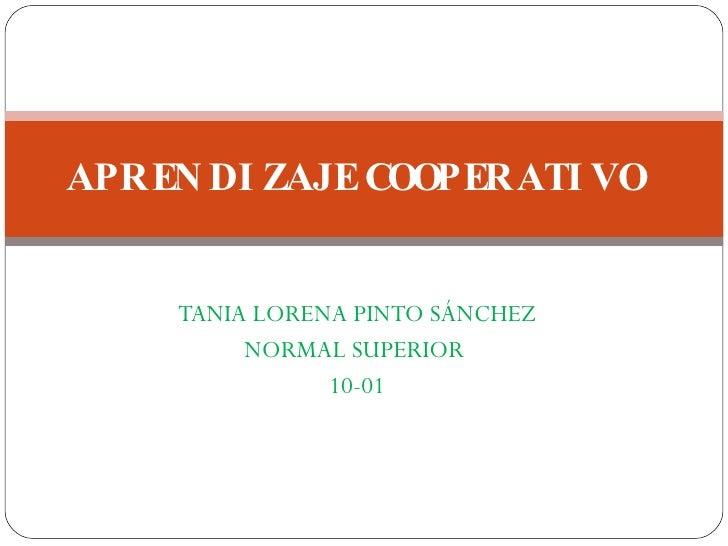 TANIA LORENA PINTO SÁNCHEZ NORMAL SUPERIOR  10-01 APRENDIZAJE COOPERATIVO
