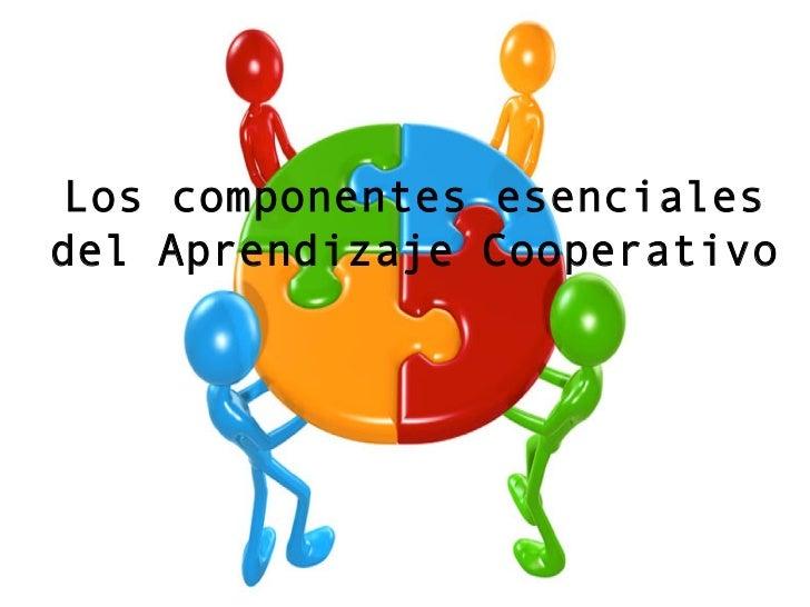 Los componentes esencialesdel Aprendizaje Cooperativo