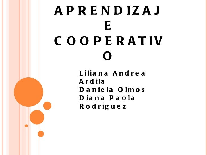 APRENDIZAJE COOPERATIVO Liliana Andrea Ardila  Daniela Olmos  Diana Paola Rodríguez