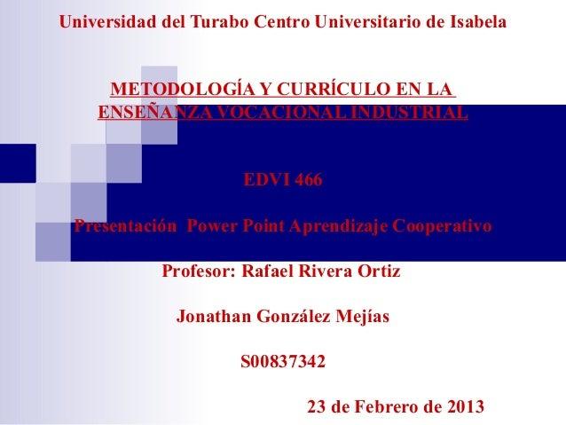 Universidad del Turabo Centro Universitario de Isabela     METODOLOGĺA Y CURRĺCULO EN LA    ENSEÑANZA VOCACIONAL INDUSTRIA...