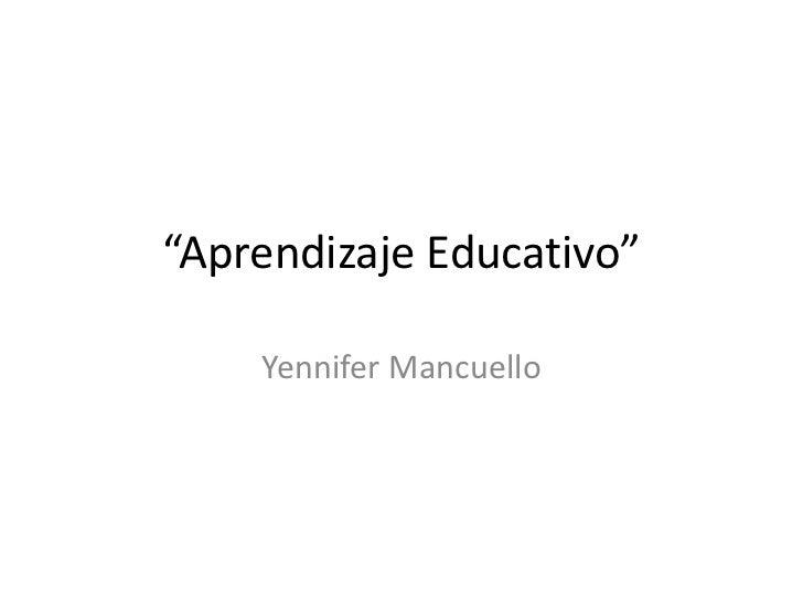 """""""Aprendizaje Educativo""""<br />Yennifer Mancuello<br />"""