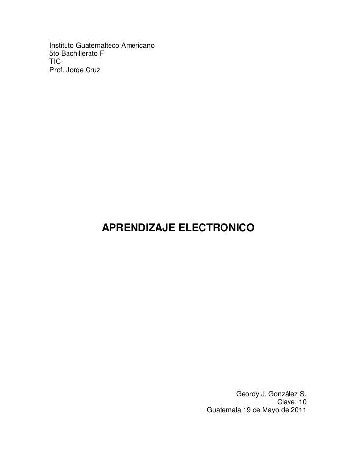 Instituto Guatemalteco Americano<br />5to Bachillerato F<br />TIC<br />Prof. Jorge Cruz<br />APRENDIZAJE ELECTRONICO<br />...