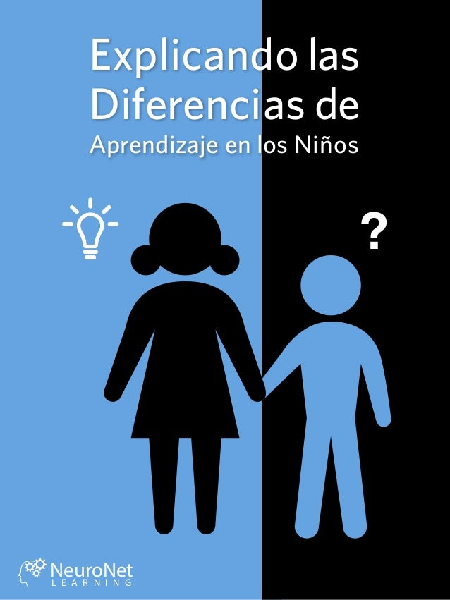 NeuroNetL E A R N I N G NeuroNetL E A R N I N G NeuroNetL E A R N I N G Explicando las Aprendizaje en los Niños ? Diferenc...
