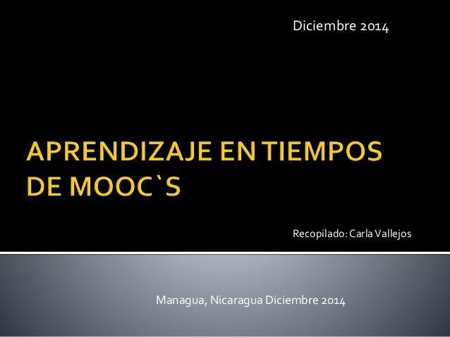 Diciembre 2014  Recopilado: Carla Vallejos  Managua, Nicaragua Diciembre 2014